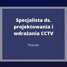 Specjalista ds. projektowania i wdrażania CCTV